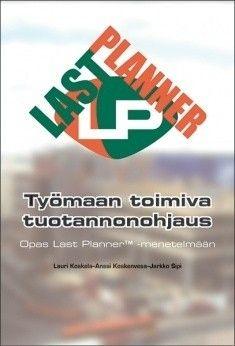 Työmaan toimiva tuotannonohjaus : opas Last Planner -menetelmään, 2016.