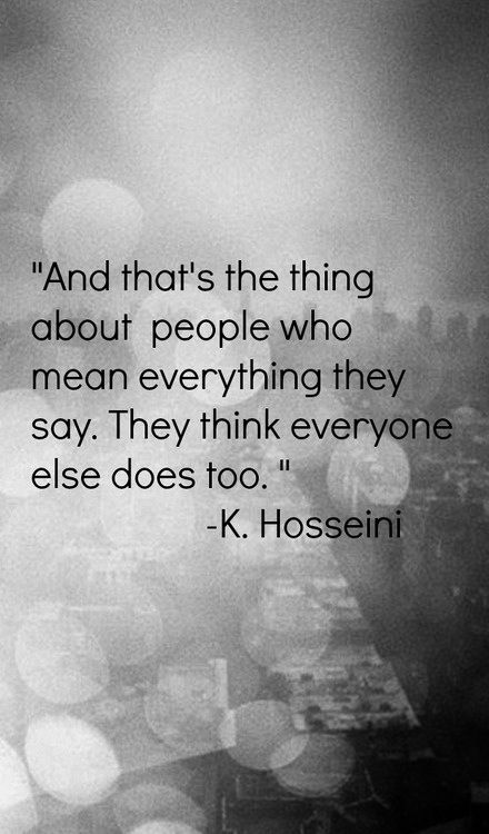 """And that's the thing about people who mean everything they say. They think everyone else does too."""