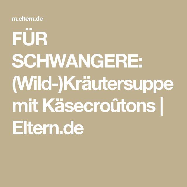FÜR SCHWANGERE: (Wild-)Kräutersuppe mit Käsecroûtons | Eltern.de