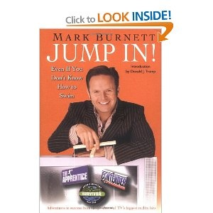 'Jump In!: Even If You Don't Know How to Swim' - Mark Burnett. Loved this book by Mark. Talks about how he began his TV career and the advantages of going with your gut instinct and working hard.