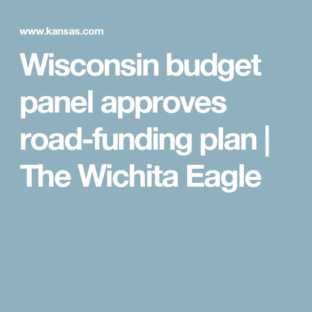 Wisconsin budget panel approves road-funding plan   The Wichita Eagle