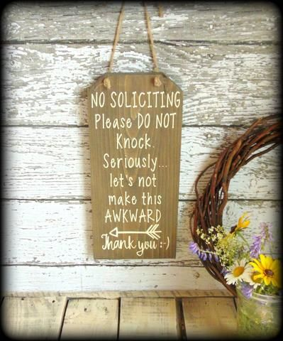 This funny No Soliciting sign is the perfect addition to your porch decor and a great (& humorous) way to let visitors know about your No Soliciting policy. This sign would make a very unique housewar