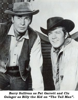 Barry Sullivan (Sheriff Pat Garrett) and Clu Gulager (Billy the Kid) in The Tall Man NBC-TV western 1960-1962 Clu Gulager went on to become Sheriff Emmett Ryker on The Virginian