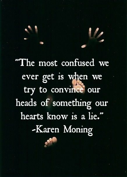 The most confused we ever get is when we try to convince our... | Karen Marie Moning Picture Quotes | Quoteswave