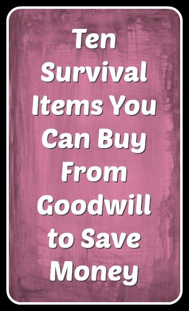 Ten Survival Items You Can Buy from Goodwill