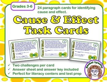 Cause and Effect Task Cards: 24 paragraph cards.Use these 24 task cards to help your students identify cause and effect relationships in text. Each card has a short story and asks students to identify both a cause and an effect from the text. There are several ways to use these cards.