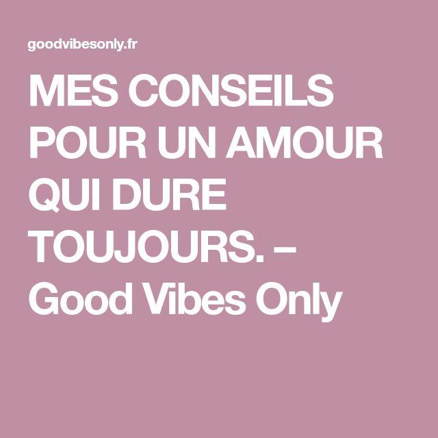 MES CONSEILS POUR UN AMOUR QUI DURE TOUJOURS. – Good Vibes Only