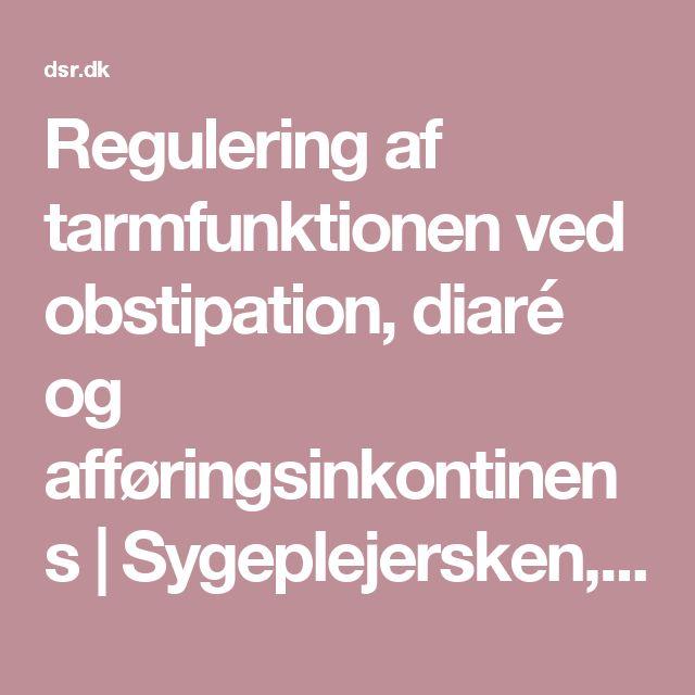 Regulering af tarmfunktionen ved obstipation, diaré og afføringsinkontinens | Sygeplejersken, DSR