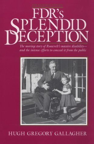 FDR's Splendid Deception: The Moving Story of Roosevelt's Massive Disability-And the Intense Efforts to Conceal It from the Public by Hugh Gregory Gallagher, http://www.amazon.com/dp/0918339502/ref=cm_sw_r_pi_dp_prUGsb0R5ZW3K