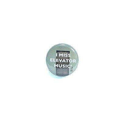 1-034-Pinback-Button-I-Miss-Elevator-Music-Random-Funny-Pin-Throwback-Geekery-Nerdy
