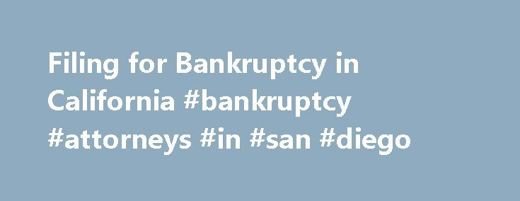 Filing for Bankruptcy in California #bankruptcy #attorneys #in #san #diego http://south-sudan.remmont.com/filing-for-bankruptcy-in-california-bankruptcy-attorneys-in-san-diego/  # Filing for Bankruptcy in California Bankruptcy is a system of federal law, so the process to file for Chapter 7 bankruptcy or to file for Chapter 13 bankruptcy is nearly identical in every state, including California. However, California laws still play a major role, particularly in setting property exemptions…