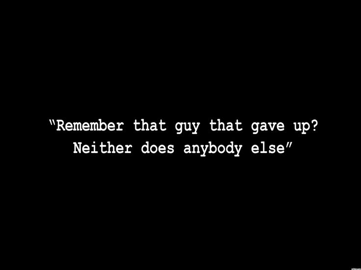 """""""Remember that guy that gave up? Neither does anybody else."""" #Motivational #Inspirational"""