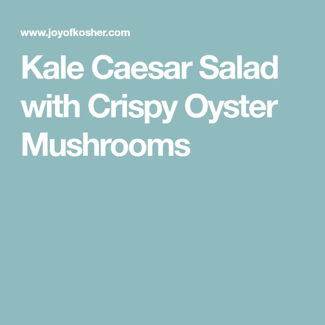 Kale Caesar Salad With Crispy Oyster Mushrooms Recipe