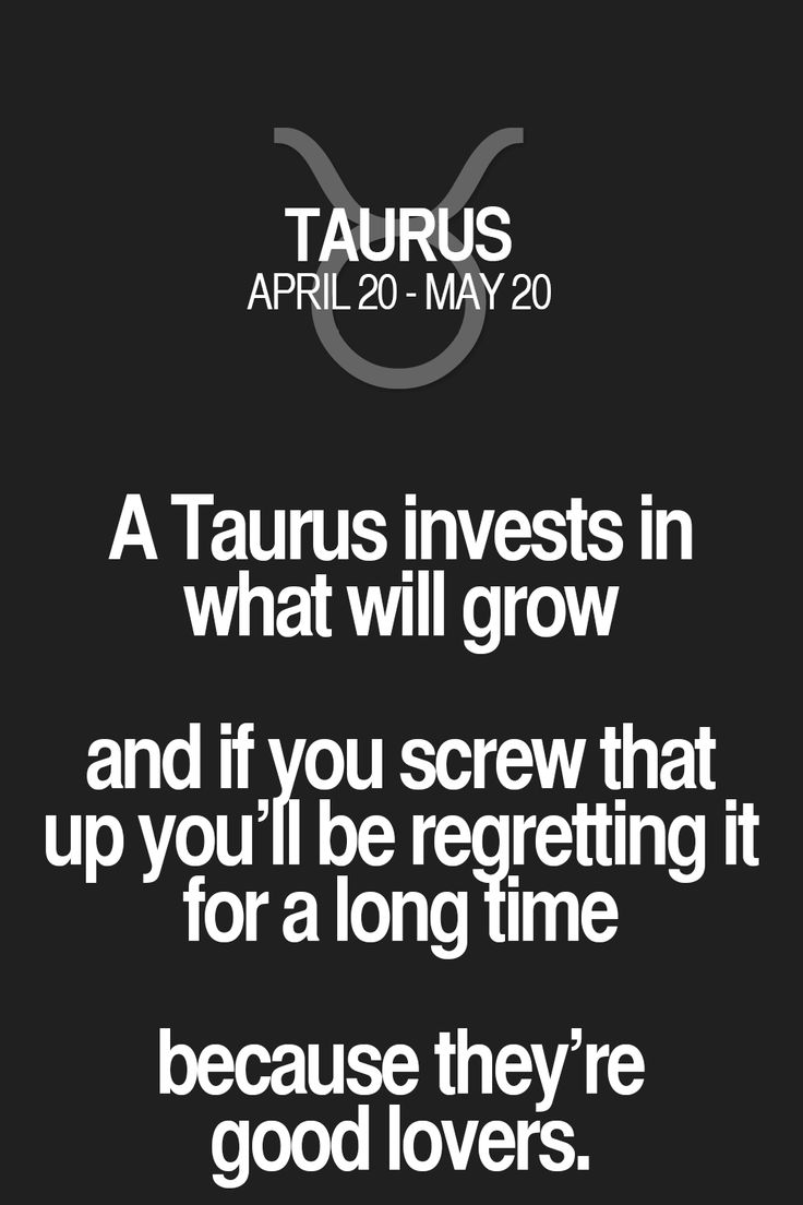 A Taurus invests in what will grow and if you screw that up you'll be regretting it for a long time because they're good lovers. Taurus | Taurus Quotes | Taurus Zodiac Signs