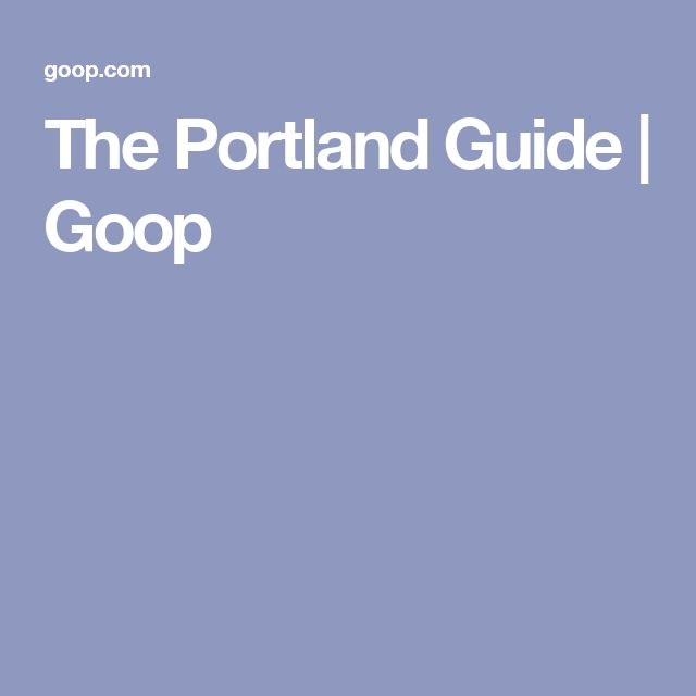 The Portland Guide | Goop