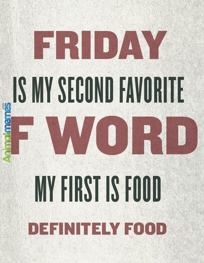 Funny memes Friday is my second favorite F word...
