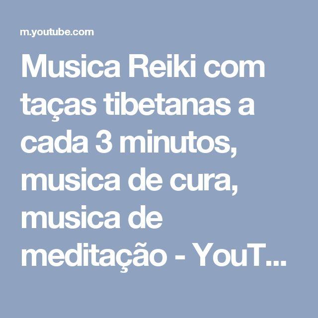 Musica Reiki com taças tibetanas a cada 3 minutos, musica de cura, musica de meditação - YouTube
