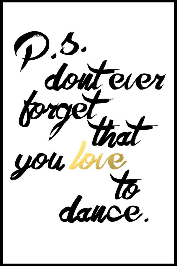 """P.S. Don't ever forget that you loveto dance."" (free printable)"