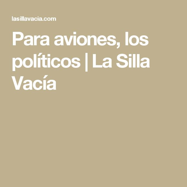 Para aviones, los políticos | La Silla Vacía