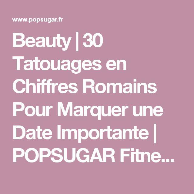 Beauty | 30 Tatouages en Chiffres Romains Pour Marquer une Date Importante | POPSUGAR Fitness France