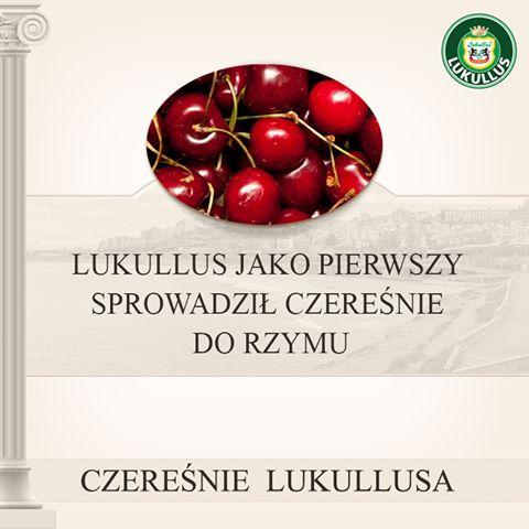 Czy wiecie, że… Lukullus znany z wystawnych biesiad postanowił urozmaicić jadłospis i dołączył do menu czereśnie!