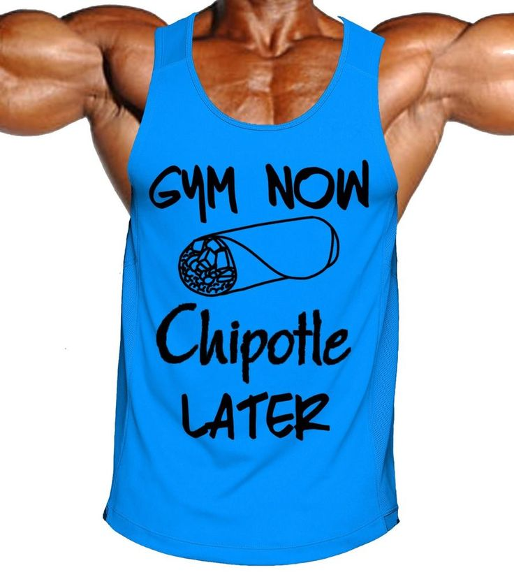 Gym Now Chipotle Later - workout tank top apparel funny mens fitness clothes #DOWN2LIFT #GraphicTee