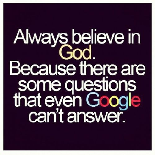 Questioning Faith Quotes: Always, Believe, In, God, Because, There, Are, Some