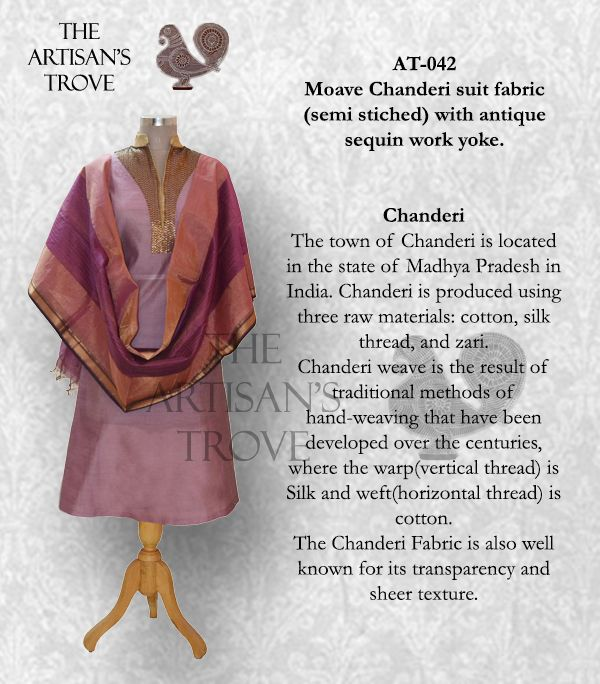 Rs 2150/- (Moave chanderi Suit with hand emb'd yoke and pure Maheshwari dupatta) We 'The Artisan's Trove' are designers, manufacturers and wholesalers of rich Indian traditional wear. For any kind of queries pls contact- 9811913623, duttdeepak@yahoo.com. deepak.dutt@unicornconsultants.in