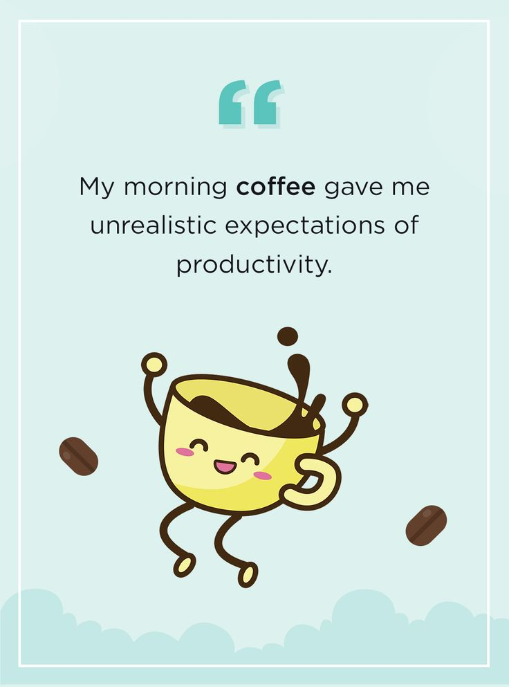 Coffee can only do so much for your productivity try