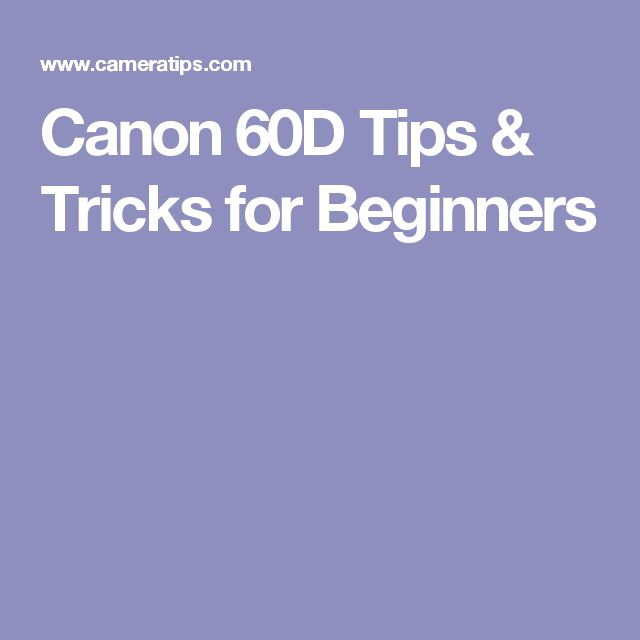 Canon 60D Tips & Tricks for Beginners