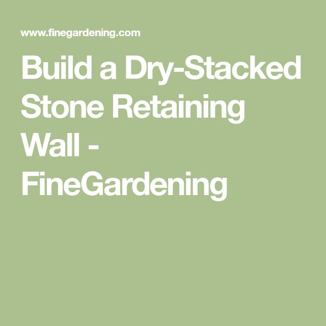 Build a Dry-Stacked Stone Retaining Wall - FineGardening