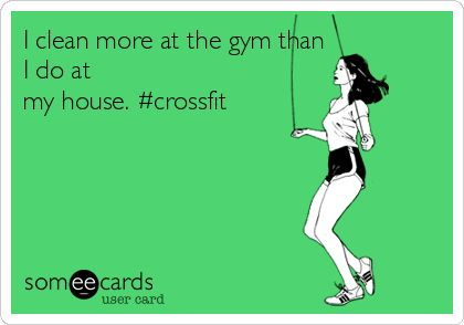 I clean more at the gym than I do at my house. #crossfit.