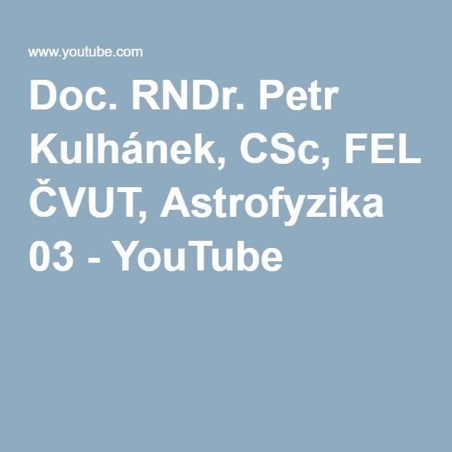 Doc. RNDr. Petr Kulhánek, CSc, FEL ČVUT, Astrofyzika 03 - YouTube