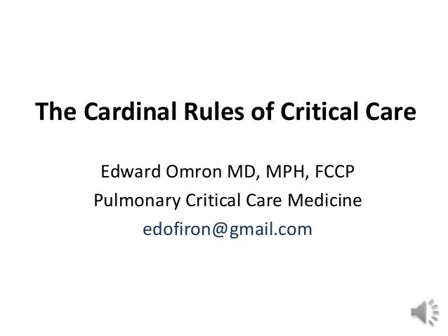 Cardinal Rules of Critical Care Medicine by Edward Omron MD, MPH, FCCP via slideshare