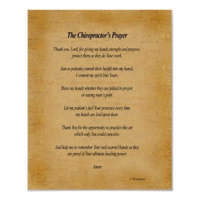 The Chiropractor's Prayer http://www.zazzle.com/16_x_20_chiro_prayer_poster-228584608733493508