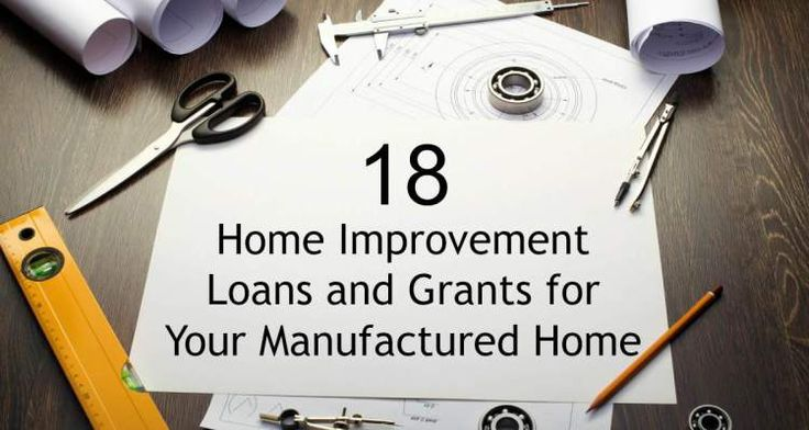 18 Home Improvement Loans and Grants for your manufactured home