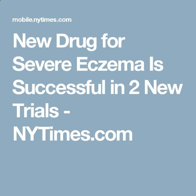 New Drug for Severe Eczema Is Successful in 2 New Trials - NYTimes.com