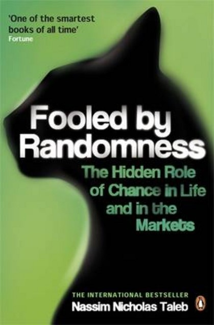 Fooled by Randomness: The Hidden Role of Chance in Life and in the Markets by Nassim Nicholas Taleb | LibraryThing