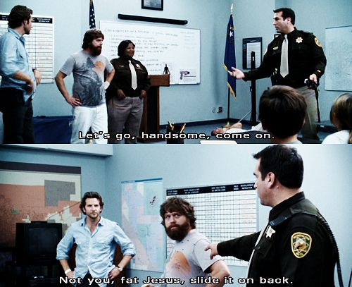 """""""Not you, fat Jesus."""" My favorite part of The Hangover!"""
