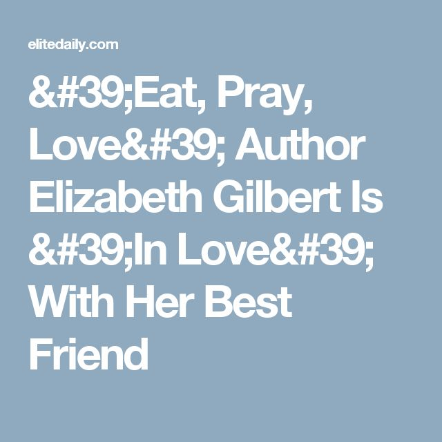 'Eat, Pray, Love' Author Elizabeth Gilbert Is 'In Love' With Her Best Friend