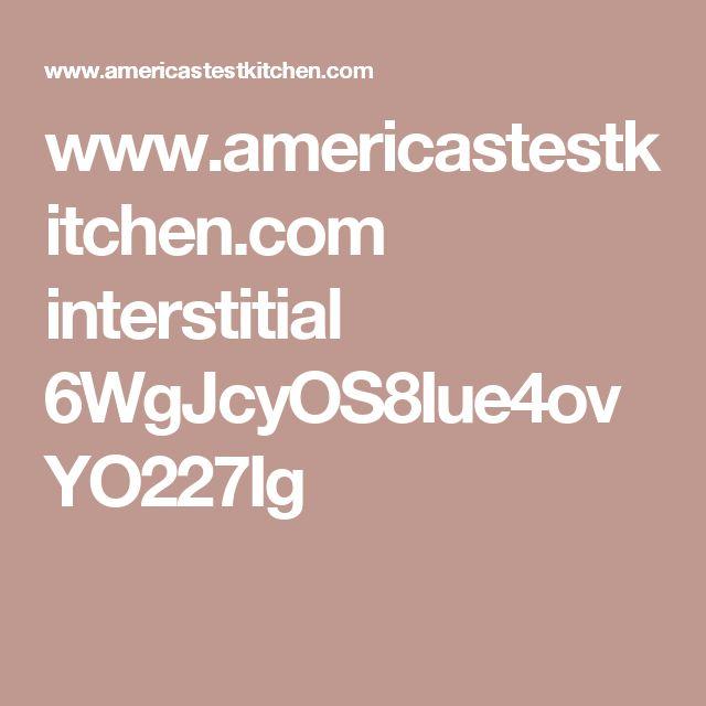 www.americastestkitchen.com interstitial 6WgJcyOS8Iue4ovYO227Ig