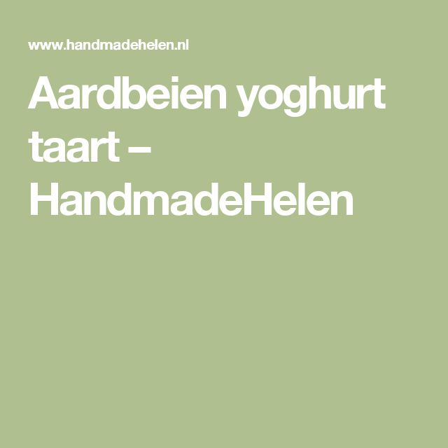 Aardbeien yoghurt taart – HandmadeHelen