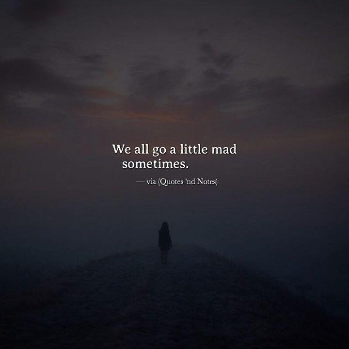We all go a little mad sometimes. via (http://ift.tt/2l84x6O)