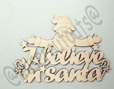 I believe in Santa plaque, also available to say we