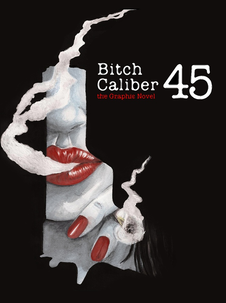 Bitch Caliber 45: the Graphic Novel #horror #thriller #pulp #american-fiction #paper #books # ebooks #kindle #ipad #stephenking #noir #splatter #sex #edgarallanpoe #exploitation #grindhouse #literature #lit #fiction #graphicnovel #comics #illustration #art