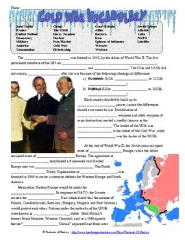 This CLOZE reading style worksheet is a fantastic overview of the entire Cold War. In includes over 70 vocabulary terms spread out over 3 pages on every facet of the Cold War from the end of World War II through the collapse of the Soviet Union. An excellent review, preview, homework, or in-class assignment.