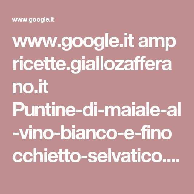 www.google.it amp ricette.giallozafferano.it Puntine-di-maiale-al-vino-bianco-e-finocchietto-selvatico.html%3Fgoogle-amp%3D1