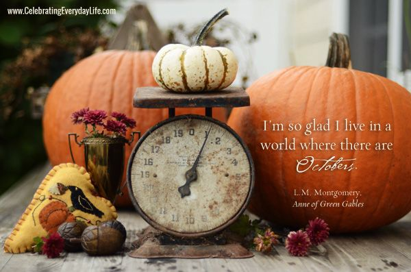 I'm so glad I live in a world where there are Octobers, L.M. Montgomery Quote, October Quote, Pumpkin Quote, Fall Quote, Inspiring quote, Celebrating Everyday Life with Jennifer Carroll