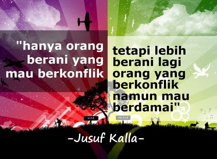 """""""Hanya orang berani yang mau berkonflik, tetapi lebih berani lagi orang yang tengah berkonflik namun bersedia berdamai."""" - Jusuf Kalla"""