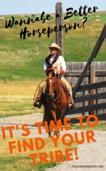 Finding your tribe, be a better horseman, good horse people...  Mentoring.